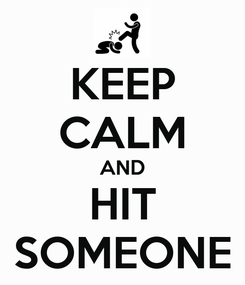 Poster: KEEP CALM AND HIT SOMEONE