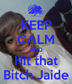 Poster: KEEP CALM AND Hit that Bitch Jaide