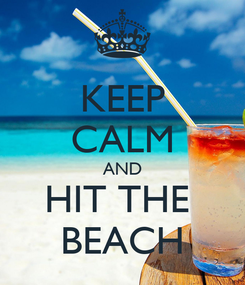 Poster: KEEP CALM AND HIT THE  BEACH