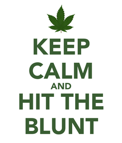 Poster: KEEP CALM AND HIT THE BLUNT