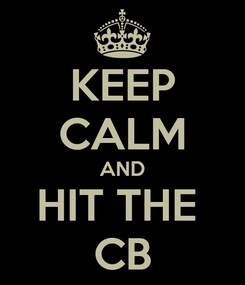 Poster: KEEP CALM AND HIT THE  CB