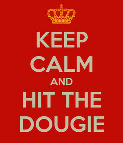 Poster: KEEP CALM AND HIT THE DOUGIE