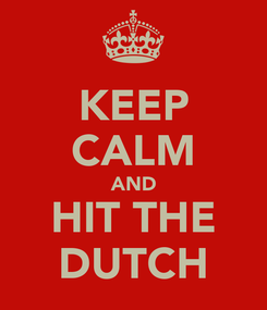 Poster: KEEP CALM AND HIT THE DUTCH