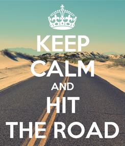 Poster: KEEP CALM AND HIT THE ROAD