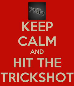 Poster: KEEP CALM AND HIT THE TRICKSHOT
