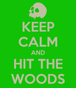 Poster: KEEP CALM AND HIT THE WOODS