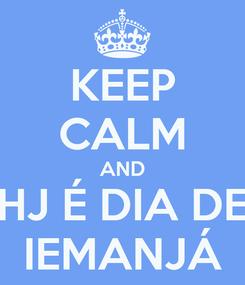 Poster: KEEP CALM AND HJ É DIA DE IEMANJÁ