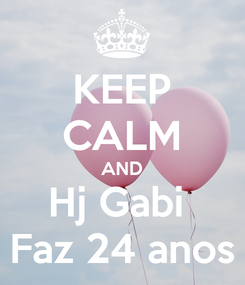 Poster: KEEP CALM AND Hj Gabi  Faz 24 anos