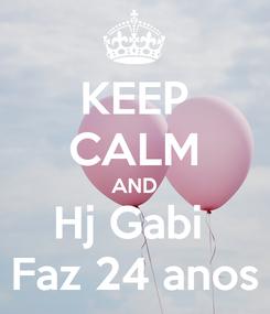 Poster: KEEP CALM AND Hj Gabi  Faz 24 anos