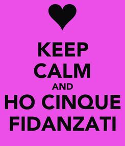 Poster: KEEP CALM AND HO CINQUE FIDANZATI