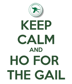 Poster: KEEP CALM AND HO FOR  THE GAIL