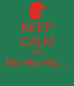 Poster: KEEP CALM AND Ho Ho Ho...