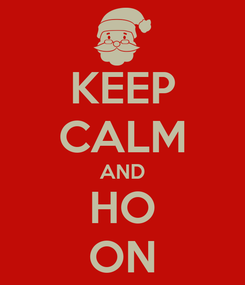 Poster: KEEP CALM AND HO ON