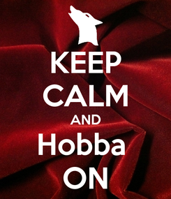 Poster: KEEP CALM AND Hobba  ON