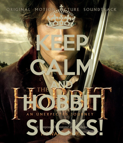 Poster: KEEP CALM AND HOBBIT  SUCKS!