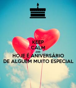 Poster: KEEP CALM AND HOJE É ANIVERSÁRIO DE ALGUÉM MUITO ESPECIAL
