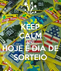 Poster: KEEP CALM AND HOJE É DIA DE SORTEIO