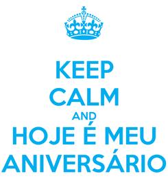 Poster: KEEP CALM AND HOJE É MEU ANIVERSÁRIO