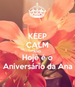 Poster: KEEP CALM AND Hoje é o Aniversário da Ana
