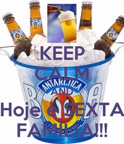 Poster: KEEP CALM AND Hoje é SEXTA FAMÍLIA!!!