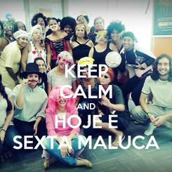 Poster: KEEP CALM AND HOJE É SEXTA MALUCA