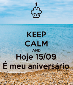 Poster: KEEP CALM AND Hoje 15/09 É meu aniversário