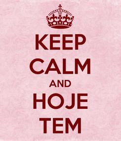 Poster: KEEP CALM AND HOJE TEM
