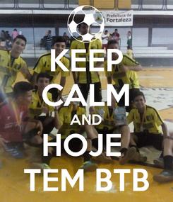 Poster: KEEP CALM AND HOJE  TEM BTB