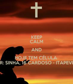 Poster: KEEP CALM AND HOJE TEM CÉLULA  R: SINHA, 16 CARDOSO - ITAPEVI