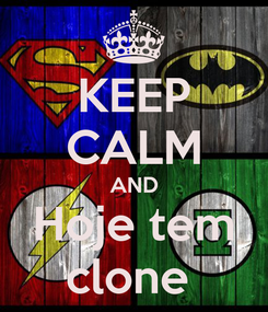 Poster: KEEP CALM AND Hoje tem clone