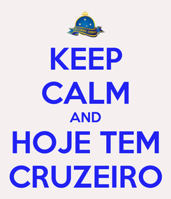 Poster: KEEP CALM AND HOJE TEM CRUZEIRO