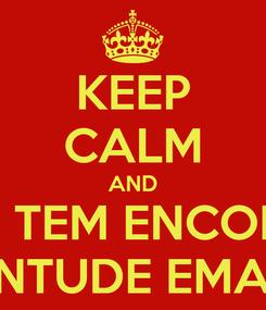 Poster: KEEP CALM AND HOJE TEM ENCONTRO JUVENTUDE EMANUEL