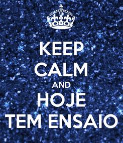 Poster: KEEP CALM AND HOJE TEM ENSAIO