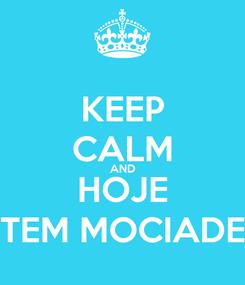 Poster: KEEP CALM AND HOJE TEM MOCIADE
