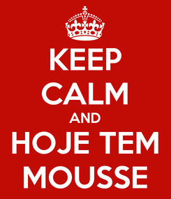 Poster: KEEP CALM AND HOJE TEM MOUSSE