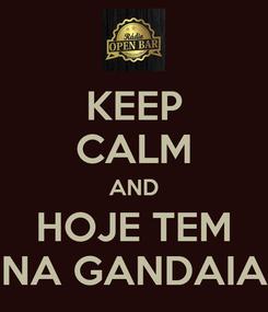 Poster: KEEP CALM AND HOJE TEM NA GANDAIA