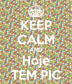 Poster: KEEP CALM AND Hoje TEM PIC