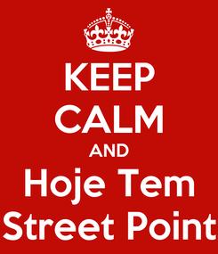 Poster: KEEP CALM AND Hoje Tem Street Point