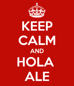 Poster: KEEP CALM AND HOLA  ALE