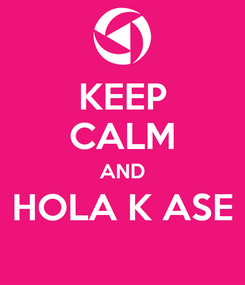 Poster: KEEP CALM AND HOLA K ASE