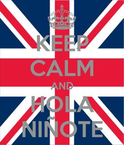 Poster: KEEP CALM AND HOLA NIÑOTE
