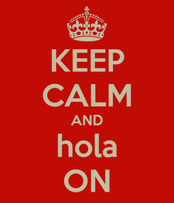 Poster: KEEP CALM AND hola ON