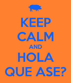 Poster: KEEP CALM AND HOLA QUE ASE?