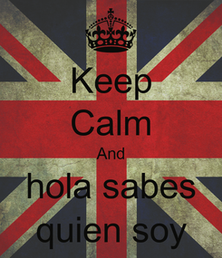 Poster: Keep Calm And hola sabes quien soy