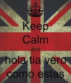 Poster: Keep Calm And hola tia vero como estas