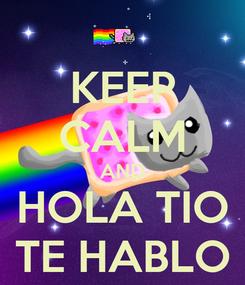 Poster: KEEP CALM AND HOLA TIO TE HABLO