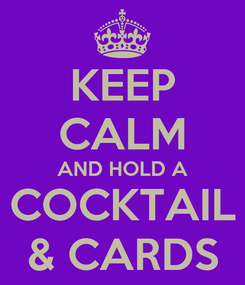 Poster: KEEP CALM AND HOLD A COCKTAIL & CARDS