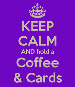 Poster: KEEP CALM AND hold a Coffee & Cards