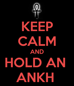 Poster: KEEP CALM AND HOLD AN  ANKH