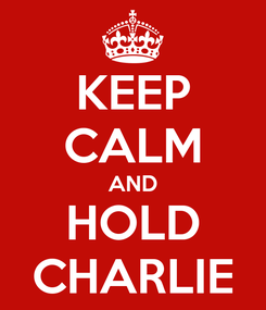Poster: KEEP CALM AND HOLD CHARLIE